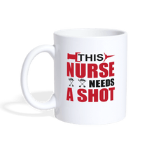 Load image into Gallery viewer, This Nurse Needs a Shot Coffee/Tea Mug - white