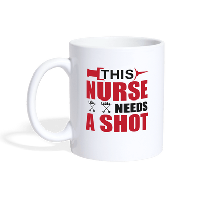 This Nurse Needs a Shot Coffee/Tea Mug - white