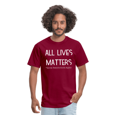 All Lives Matter Some Restrictions Apply T-Shirt (Unisex) - burgundy