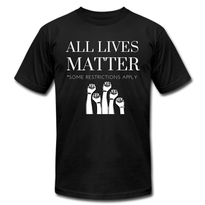 All Lives Matter Some Restrictions Apply  (Unisex) - black