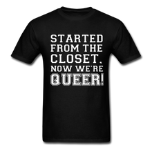 Load image into Gallery viewer, Started From the Closet Queer Classic T-Shirt - black