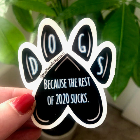 Dogs because the rest of 2020 sucks Stickers (set of 4)
