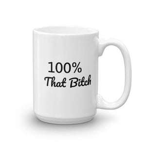 100% That Bitch Mug