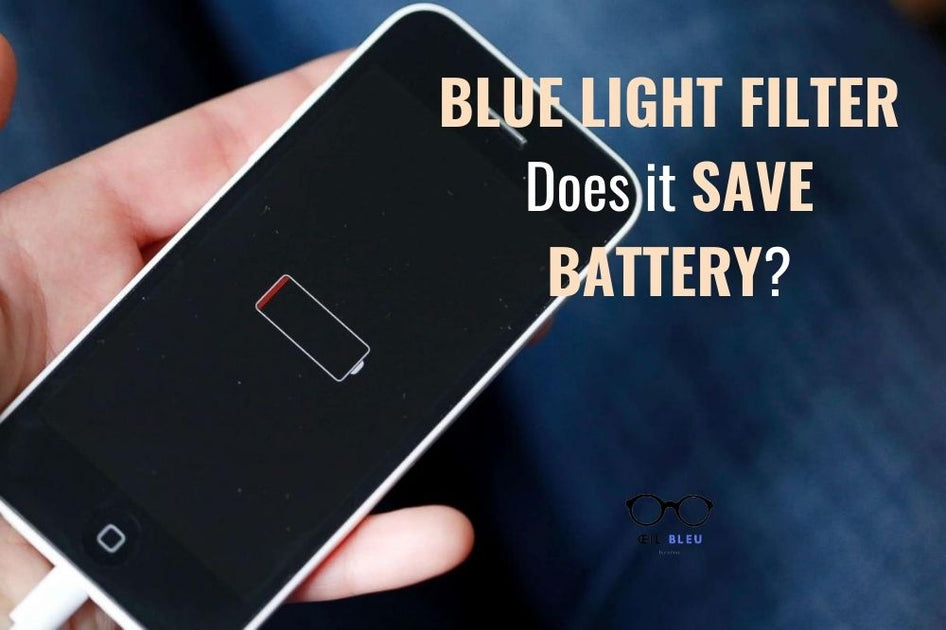 Does Blue Light Filter Save Battery Oeil Bleu