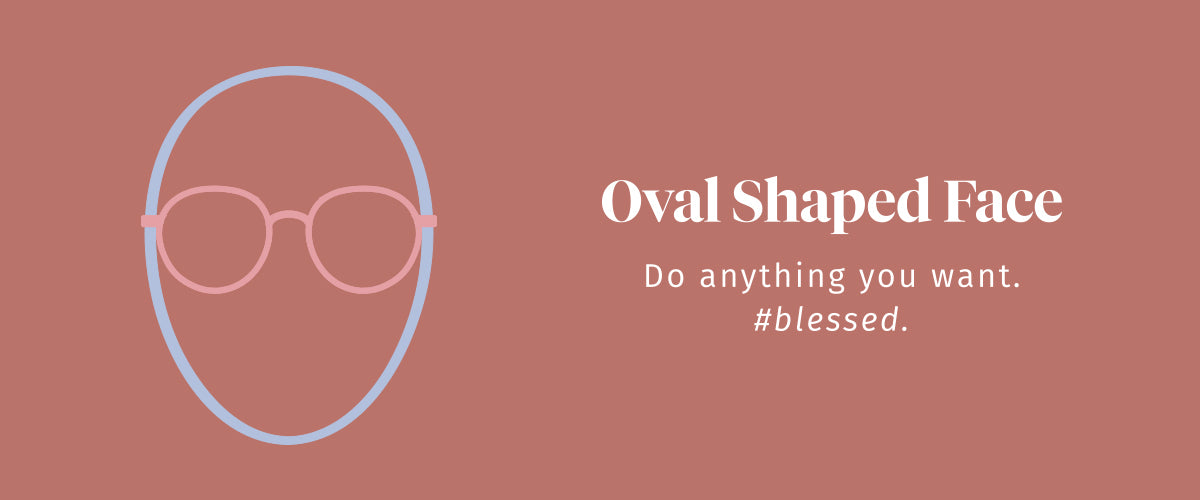 Oval Shaped Face. Do anything you want.  #blessed.