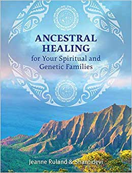 Ancestral Healing By Ruland & Shantidevi