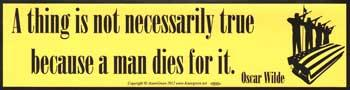 A Thing Is Not Necessarily True Because A Man Dies For It Bumper Sticker
