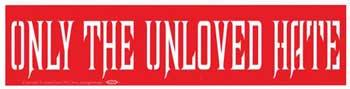 Only The Unloved Hate Bumper Sticker