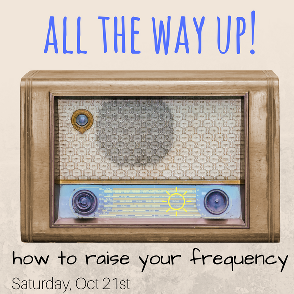 All the Way Up: How to Raise Your Frequency