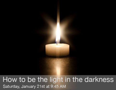 How to Be the Light in the Darkness