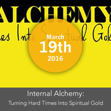 Internal Alchemy - How to Turn Hard times into Spiritual Gold
