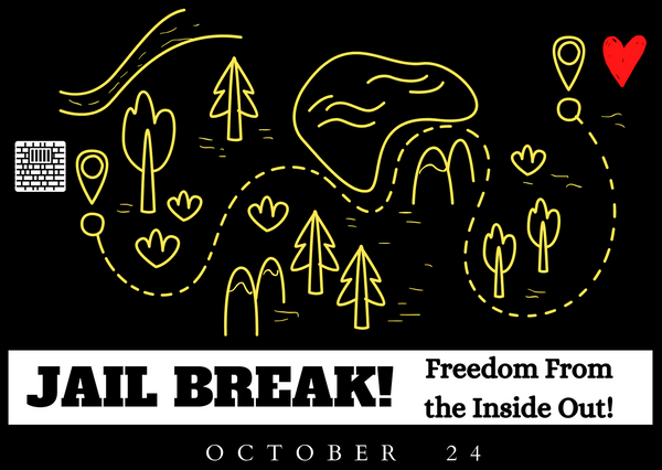 Jail Break!: Freedom from the Inside Out