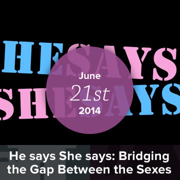 [CLOSED] He says She says: Bridging the Gap Between the Sexes