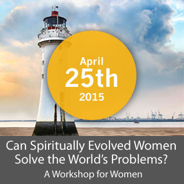 [Closed] Can Spiritually Evolved Women Solve the World's Problems?