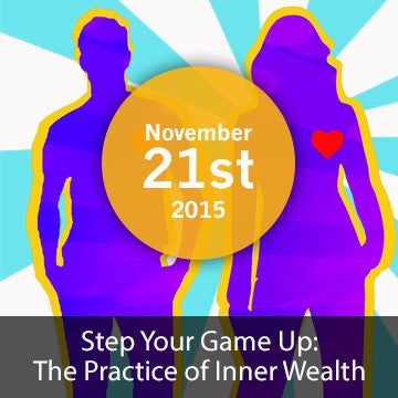 [Closed] Step Your Game Up: The Practice of Inner Wealth