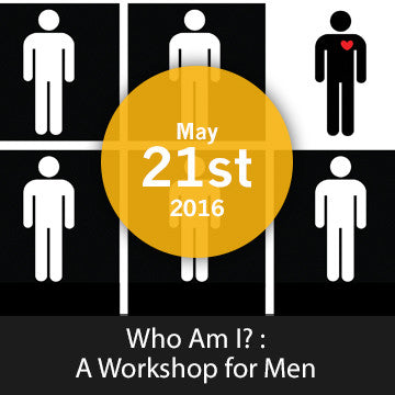 Who am I? : A Workshop for Men - May 2016