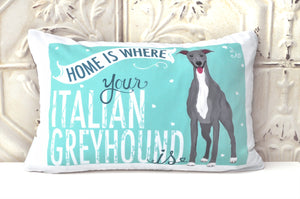 Greyhound/ Italian Greyhound Art Pillow - Home Is Where Your Italian Greyhound Is