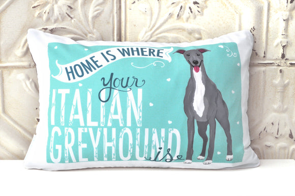 Italian Greyhound Art Pillow - Home Is Where Your Italian Greyhound Is
