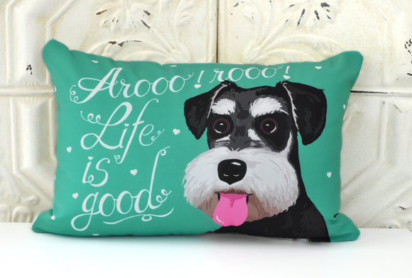 Schnauzer Art Pillow - Aroo! Aroo! Life Is Good