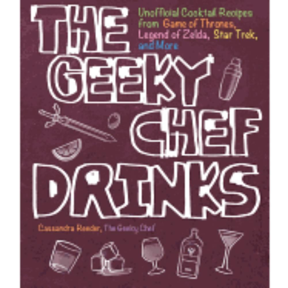 Geeky Chef Drinks Unoffical Cocktail Recipes (Paperback) - The Haunted Game Cafe