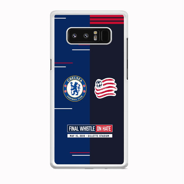 Chelsea VS New England Revolution Final Whistle On Hate Samsung Galaxy Note 8 Case
