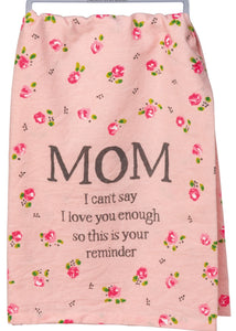 """Mom - I Can't Say I Love You Enough... "" Dish Towel"