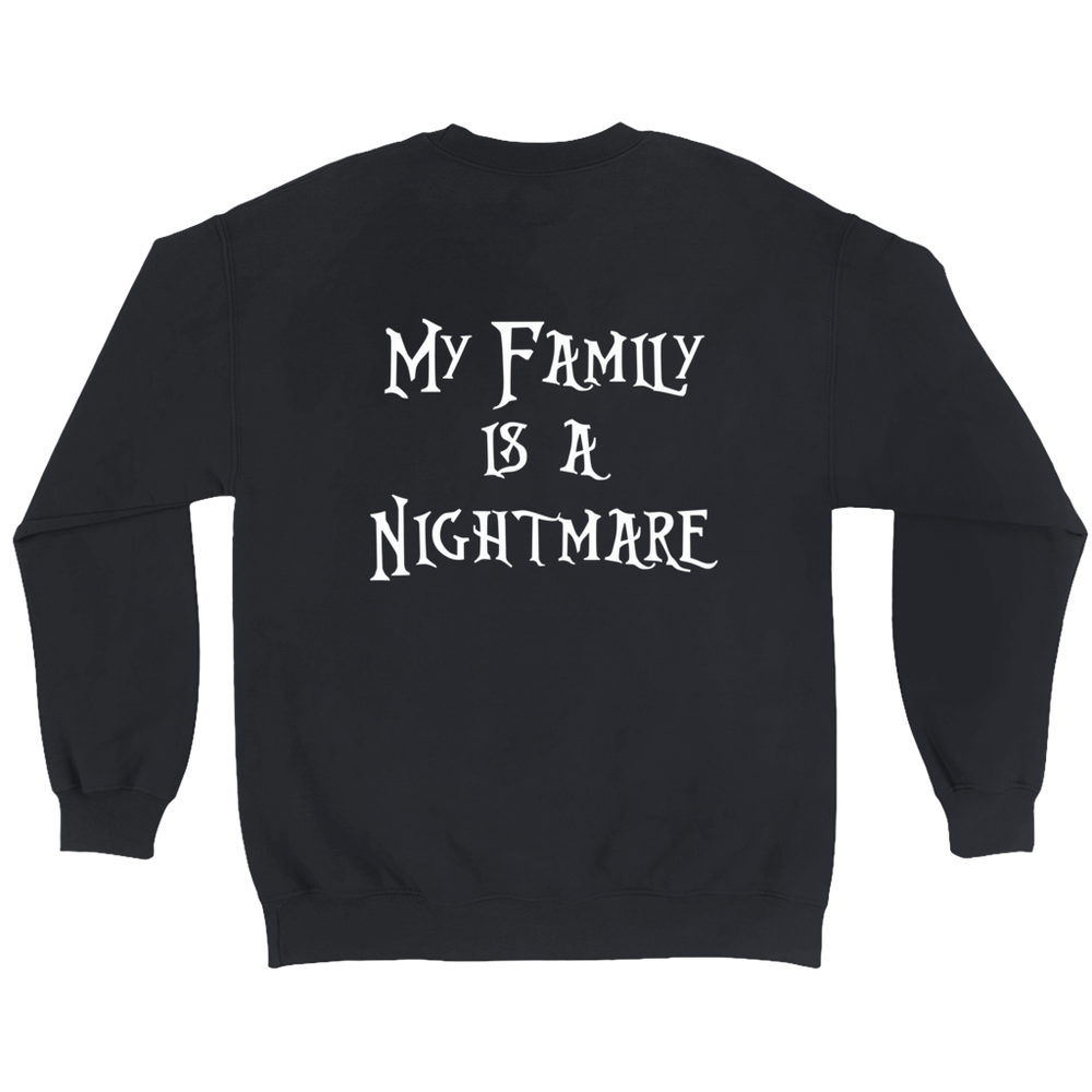 My Family is a Nightmare Sweatshirt in Black with White