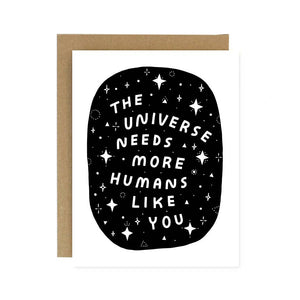 The Universe Needs You Card Greeting Card
