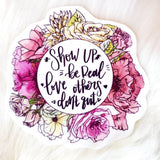 Show Up Be Real Sticker | Positive Affirmations