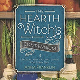 The Hearth Witch's Compendium: Magical and Natural Living for Every Day - paperback