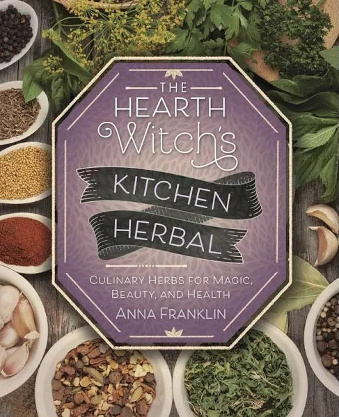 The Hearth Witch's Kitchen Herbal: Culinary Herbs for Magic, Beauty, and Health - paperback