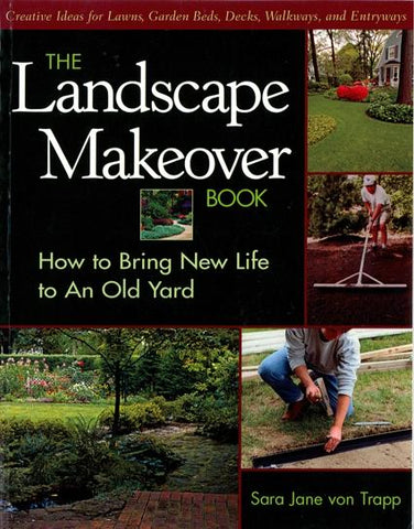 The Landscape Makeover Book: How to Bring New Life to an Old Yar