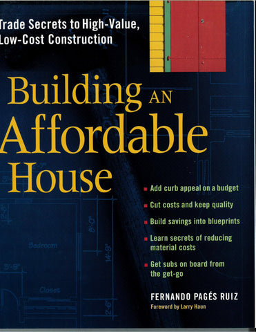 Building an Affordable House Trade Secrets to High-Value, Low-Cost Construction