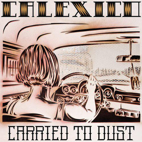 CALEXICO. Carried to Dust LP