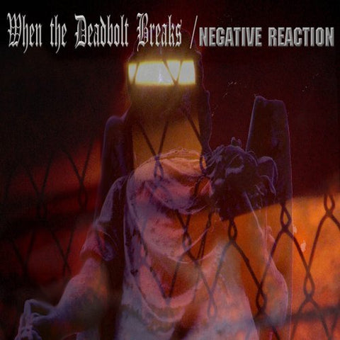 NEGATIVE REACTION/WHEN THE DEADBOLT BREAKS. Split CD