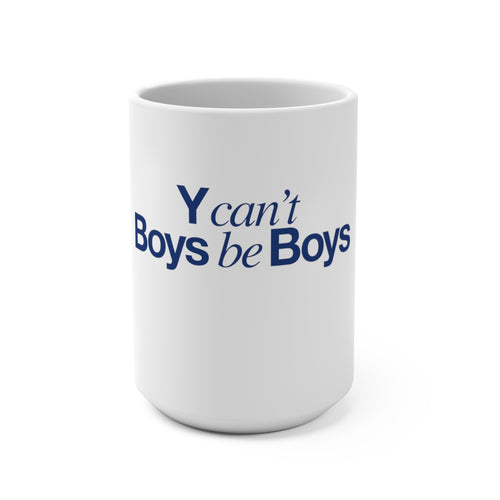 Y can't Boys be Boys coffee mug