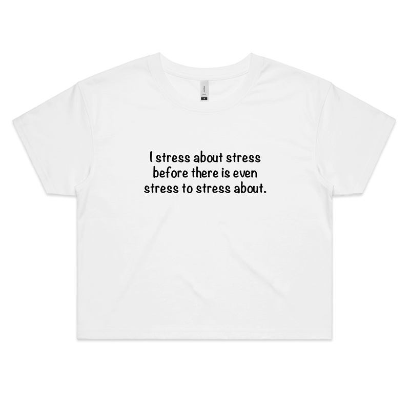 I Stress about Stress - Womens Crop Tee