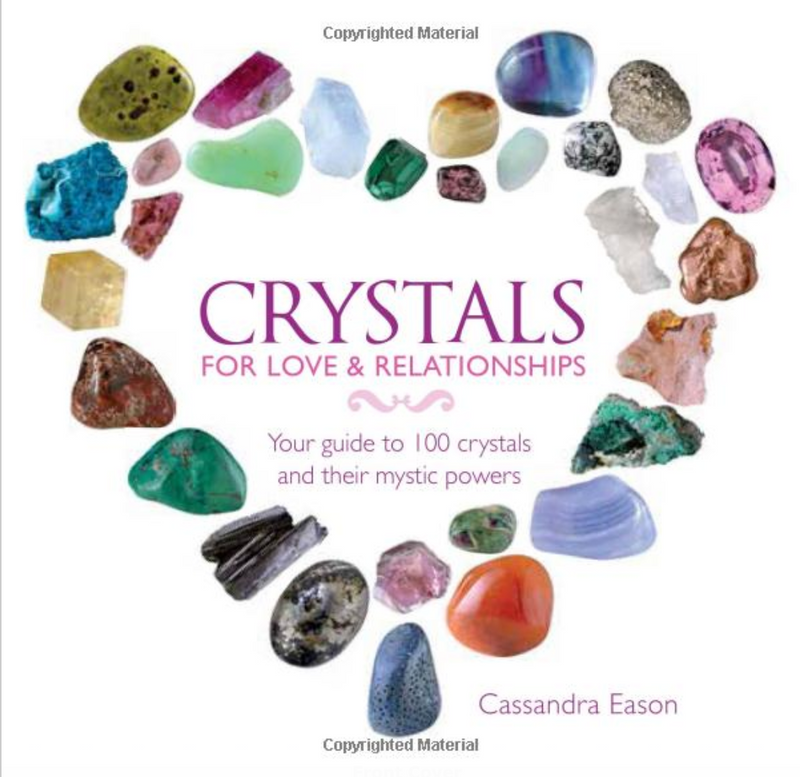 Crystals for Love & Relationships: Your Guide to 100 Crystals & Their Mystical Powers