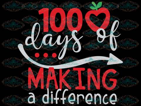 100 Days Of Making A Difference Svg School Teacher 100Th Day Eps Shirt Digital