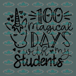 100 Magical Days With My Students Of Chool Student School Teacher Shirt Svg Digital