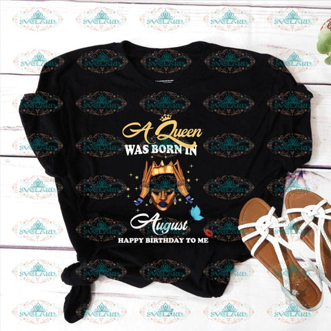 A Queen Was Born In August Happy Birthday To Me Svg August Black Girl Melanin Vintage Shirt Gift
