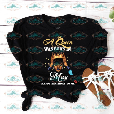 A Queen Was Born In May Happy Birthday To Me Svg Black Girl Melanin Vintage Shirt Gift Ideal Png Dxf