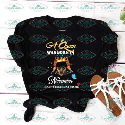 A Queen Was Born In November Happy Birthday To Me Svg November Black Girl Melanin Vintage Shirt Gift