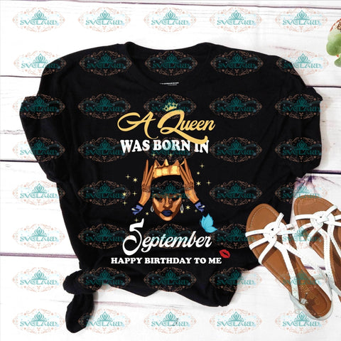 A Queen Was Born In September Happy Birthday To Me Svg Black Girl Melanin Vintage Shirt Gift Ideal