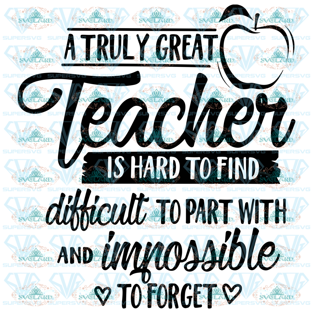 A Truly Great Teacher Is Hard To Find Svg Quote Life Back School Digital