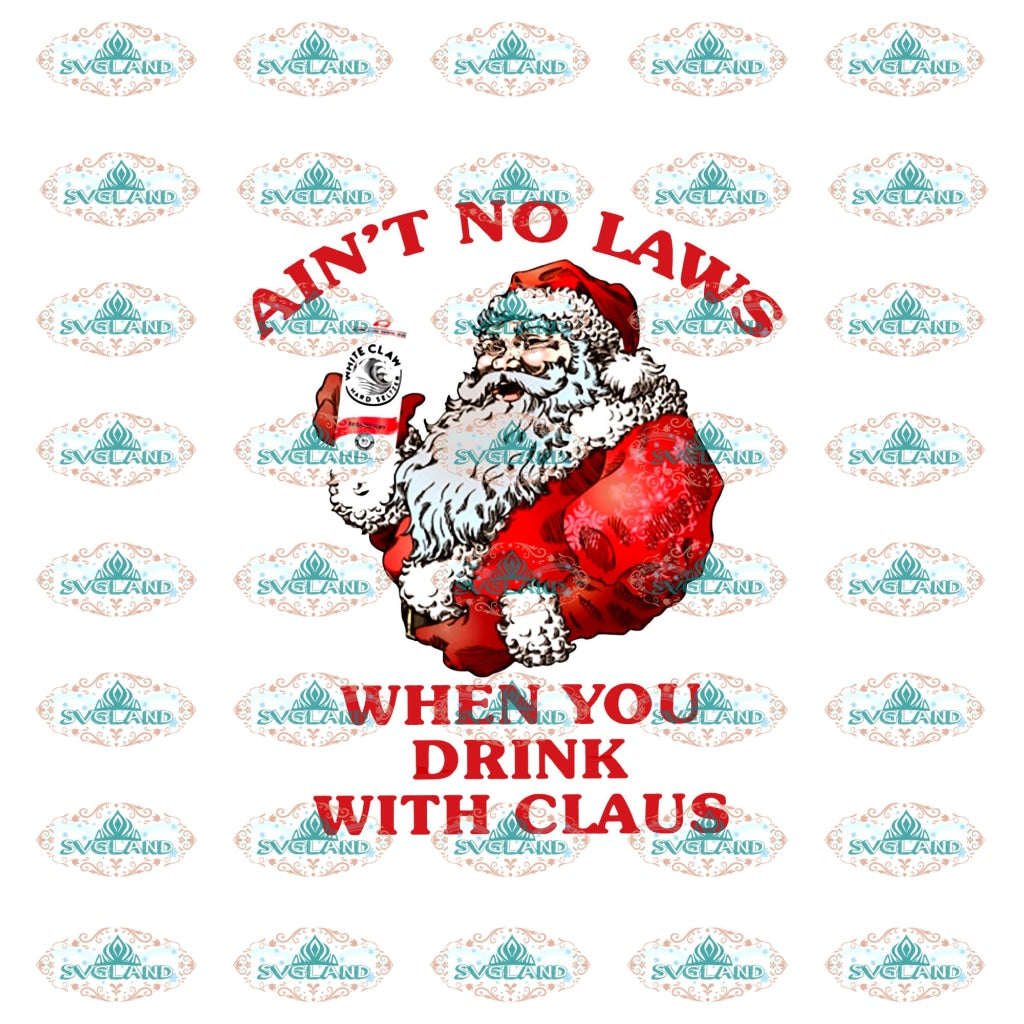 Aint No Laws When You Drink With Claus Santa Claus Winter Christmas Png Digital