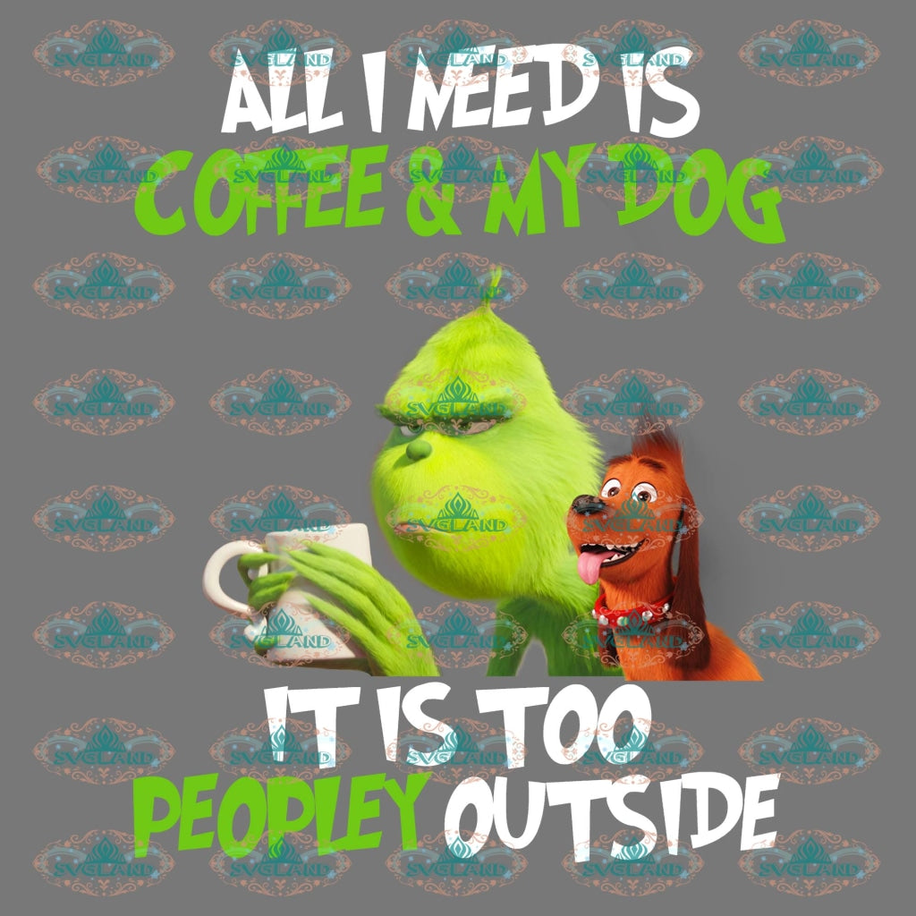 All I Need Is Coffee And My Dog It Too Peopley Outside Grinch Lover Shirt Png Digital