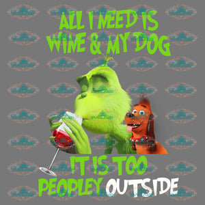 All I Need Is Wine And My Dog It Too Peopley Outside Glasses Lover Grinch Shirt Png Digital