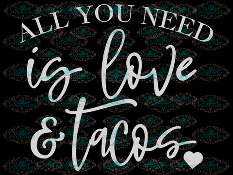 All You Need Its Love And Tacos Svg Valentines Valentines Day Eps Dxf Png Mom Design Digital