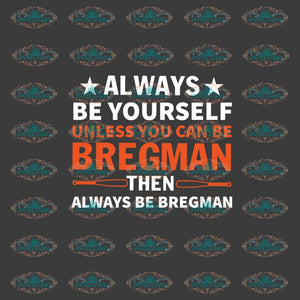 Always Be Yourself Unless You Can Bregman Then Always Gift For Friend Friends Shirt Svg Digital